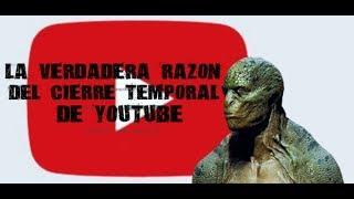 La verdadera razon del cierre temporal de YouTube - Reptiliano capturado?