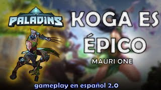 KOGA es ÉPICO | PALADINS Gameplay en ESPAÑOL 2019 | MauriOne